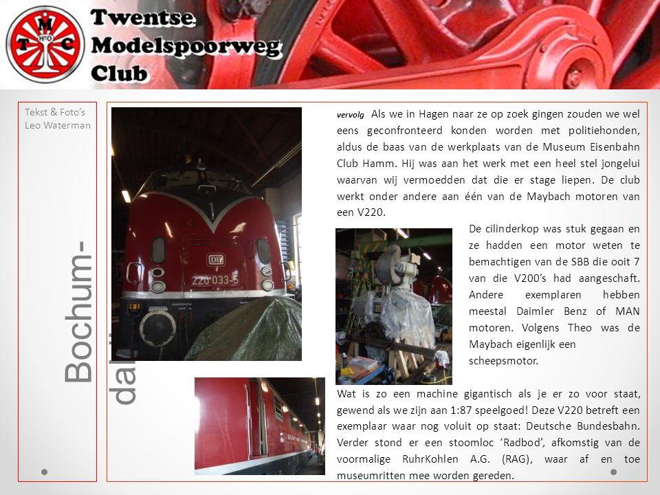 Bochum- dahlhausen Tekst & Foto's Leo Waterman vervolg Als we in Hagen naar ze op zoek gingen zouden we wel eens geconfronteerd konden worden met politiehonden, aldus de baas van de werkplaats van de Museum Eisenbahn Club Hamm.