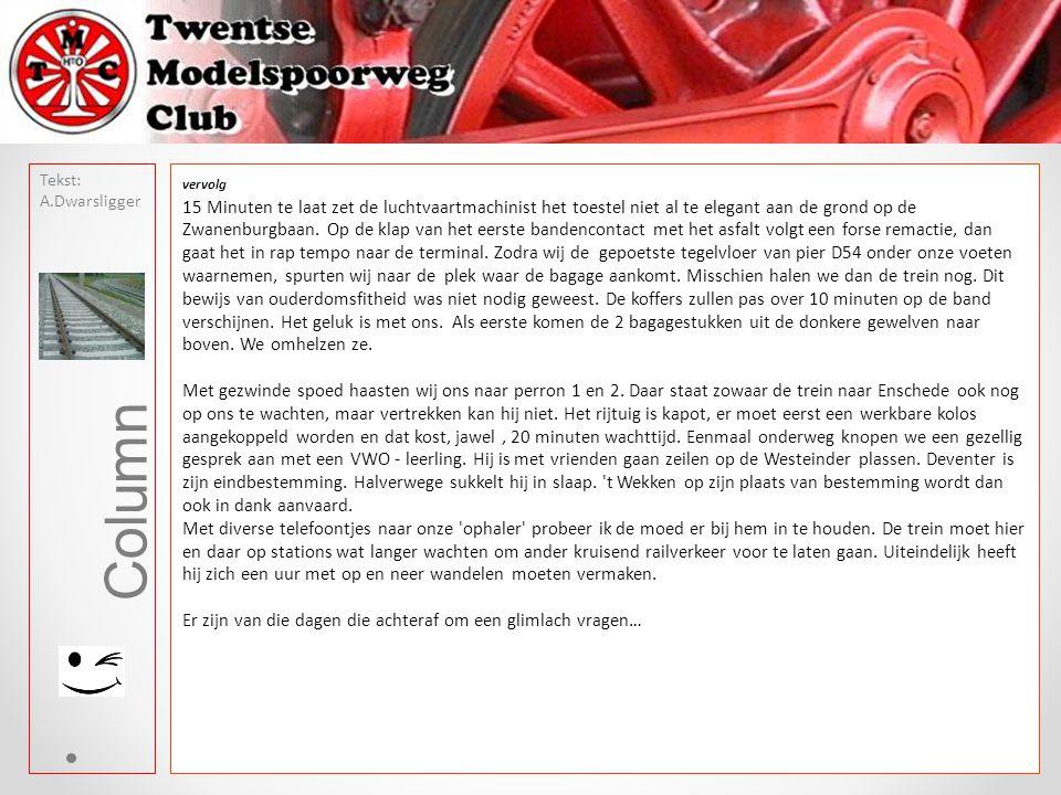 Tekst: A.Dwarsligger Column vervolg 15 Minuten te laat zet de luchtvaartmachinist het toestel niet al te elegant aan de grond op de Zwanenburgbaan. Op