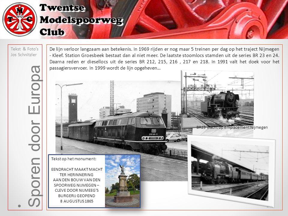 Sporen door Europa Tekst & Foto's Jos Schnitzler De lijn verloor langzaam aan betekenis. In 1969 rijden er nog maar 5 treinen per dag op het traject N