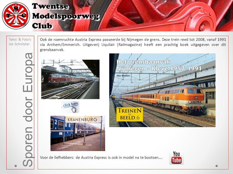 Sporen door Europa Tekst & Foto's Jos Schnitzler Ook de roemruchte Austria Express passeerde bij Nijmegen de grens. Deze trein reed tot 2008, vanaf 19