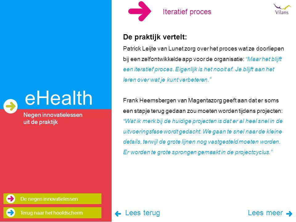 eHealth De praktijk vertelt: Patrick Leijte van Lunet zorg over het proces wat ze doorliepen bij een zelfontwikkelde app voor de organisatie: Maar het blijft een iteratief proces.