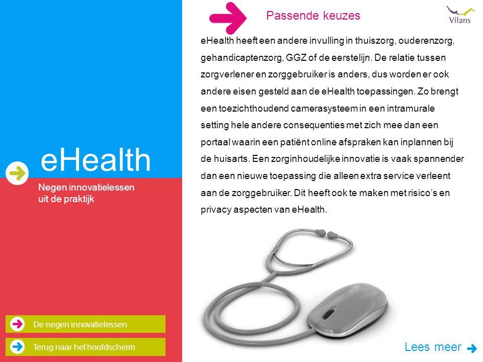 Passende keuzes eHealth eHealth heeft een andere invulling in thuiszorg, ouderenzorg, gehandicaptenzorg, GGZ of de eerstelijn.