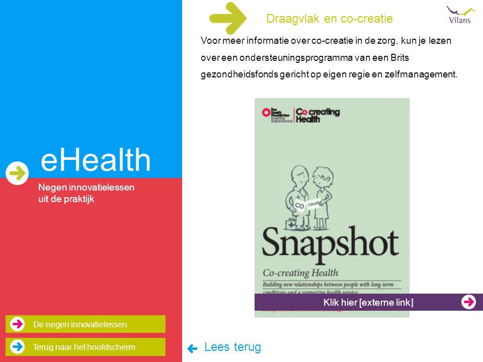 eHealth Voor meer informatie over co-creatie in de zorg, kun je lezen over een ondersteuningsprogramma van een Brits gezondheidsfonds gericht op eigen regie en zelfmanagement.