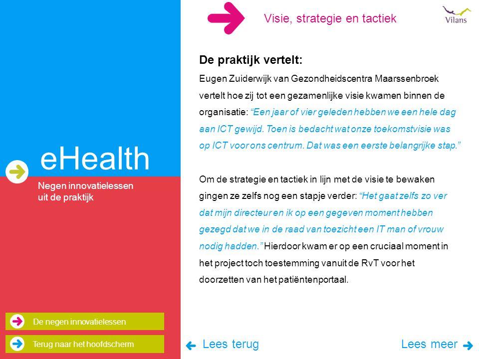 eHealth De praktijk vertelt: Eugen Zuiderwijk van Gezondheidscentra Maarssenbroek vertelt hoe zij tot een gezamenlijke visie kwamen binnen de organisatie: Een jaar of vier geleden hebben we een hele dag aan ICT gewijd.