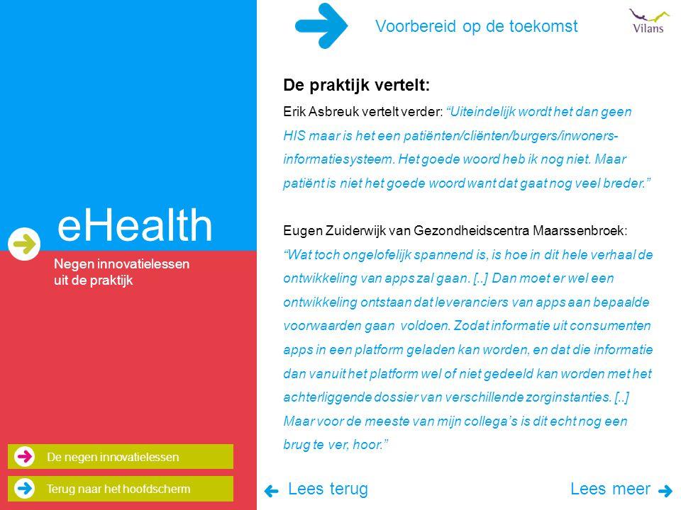 Voorbereid op de toekomst eHealth De praktijk vertelt: Erik Asbreuk vertelt verder: Uiteindelijk wordt het dan geen HIS maar is het een patiënten/cliënten/burgers/inwoners- informatiesysteem.