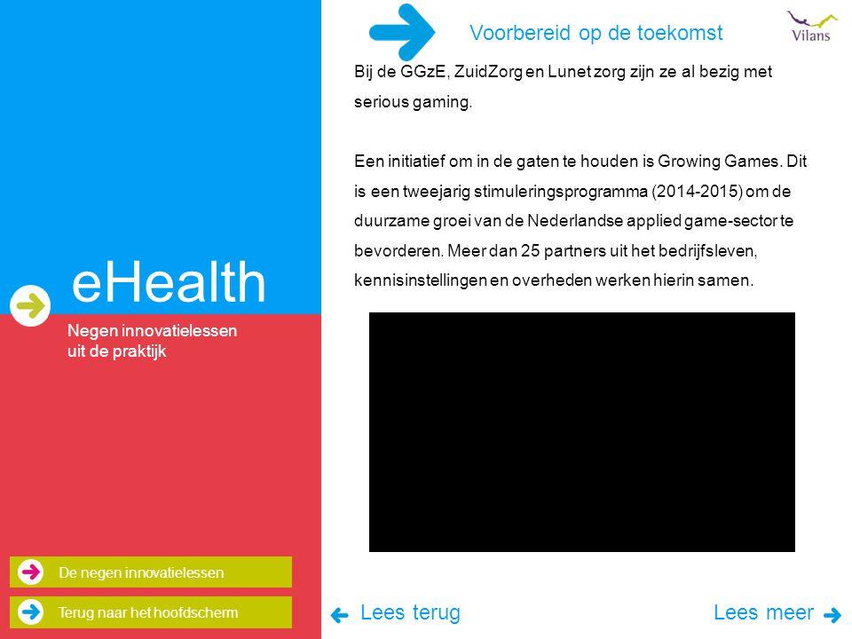 Voorbereid op de toekomst eHealth Bij de GGzE, ZuidZorg en Lunet zorg zijn ze al bezig met serious gaming.