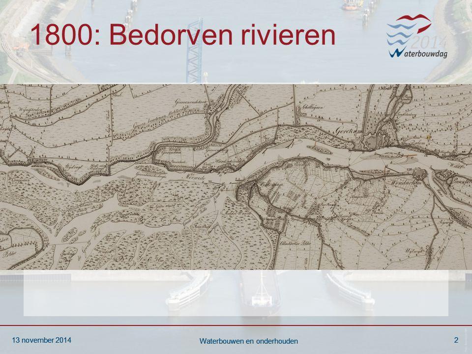 13 november 20142 Waterbouwen en onderhouden 13 november 20142 Waterbouwen en onderhouden 13 november 20142 Waterbouwen en onderhouden 1800: Bedorven rivieren