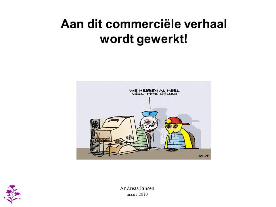 Andreas Jansen maart 2010 Aan dit commerciële verhaal wordt gewerkt!