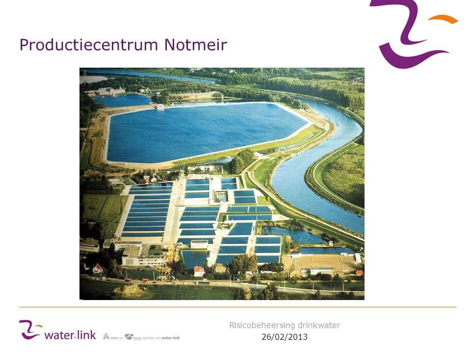 Productiecentrum Notmeir 26/02/2013 Risicobeheersing drinkwater