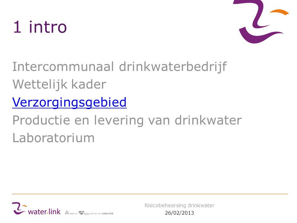 1 intro Intercommunaal drinkwaterbedrijf Wettelijk kader Verzorgingsgebied Productie en levering van drinkwater Laboratorium 26/02/2013 Risicobeheersing drinkwater