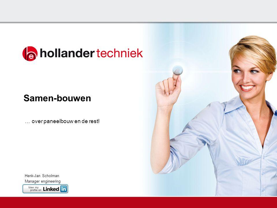 Samen-bouwen … over paneelbouw en de rest! Henk-Jan Scholman Manager engineering