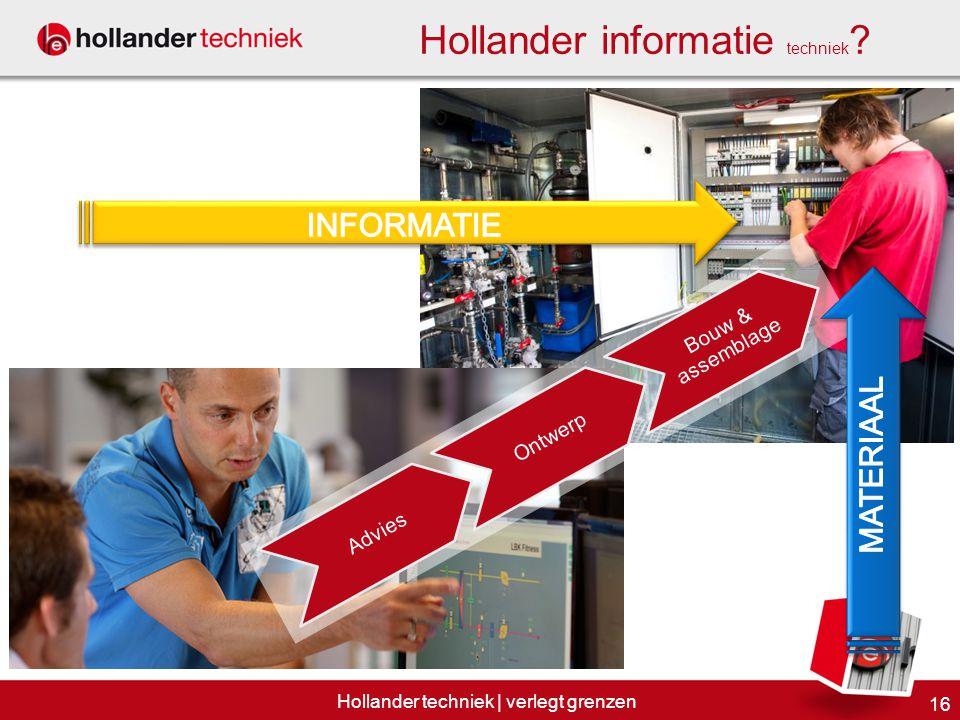 16 Hollander techniek | verlegt grenzen AdviesOntwerp Bouw & assemblage Hollander informatie techniek ?