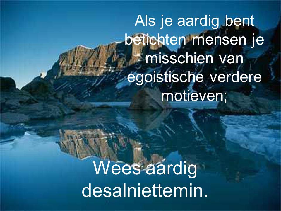 Als je aardig bent betichten mensen je misschien van egoistische verdere motieven; Wees aardig desalniettemin.