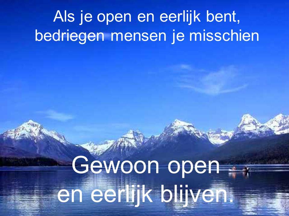 Als je open en eerlijk bent, bedriegen mensen je misschien Gewoon open en eerlijk blijven.