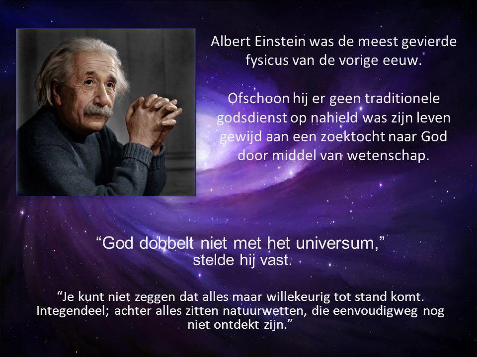 God dobbelt niet met het universum, stelde hij vast.