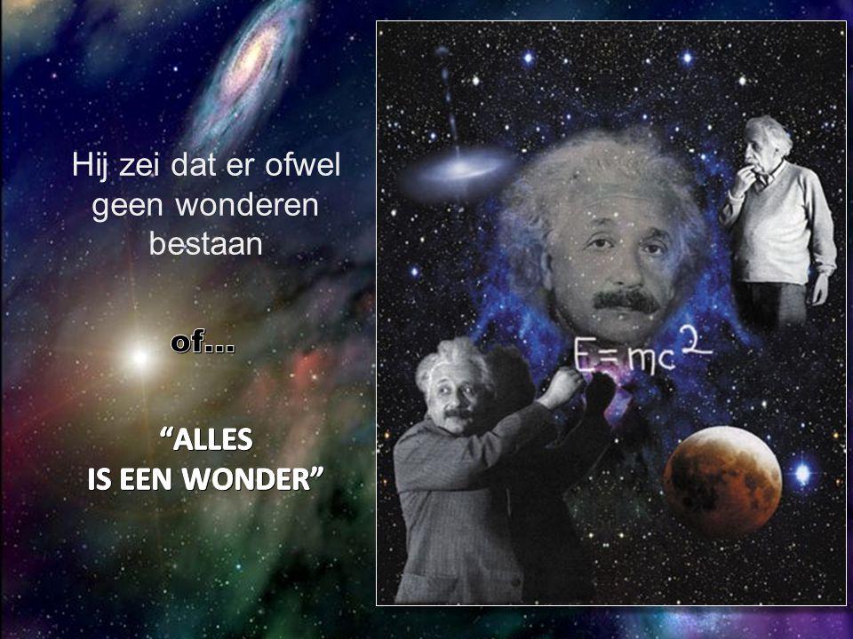 Hij zei dat er ofwel geen wonderen bestaan