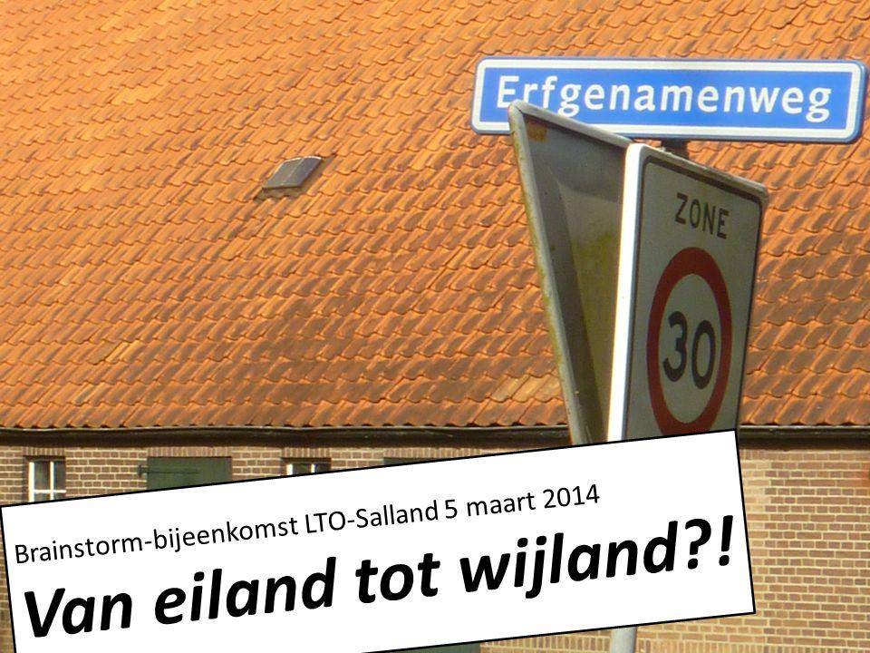 Brainstorm-bijeenkomst LTO-Salland 5 maart 2014 Van eiland tot wijland?!