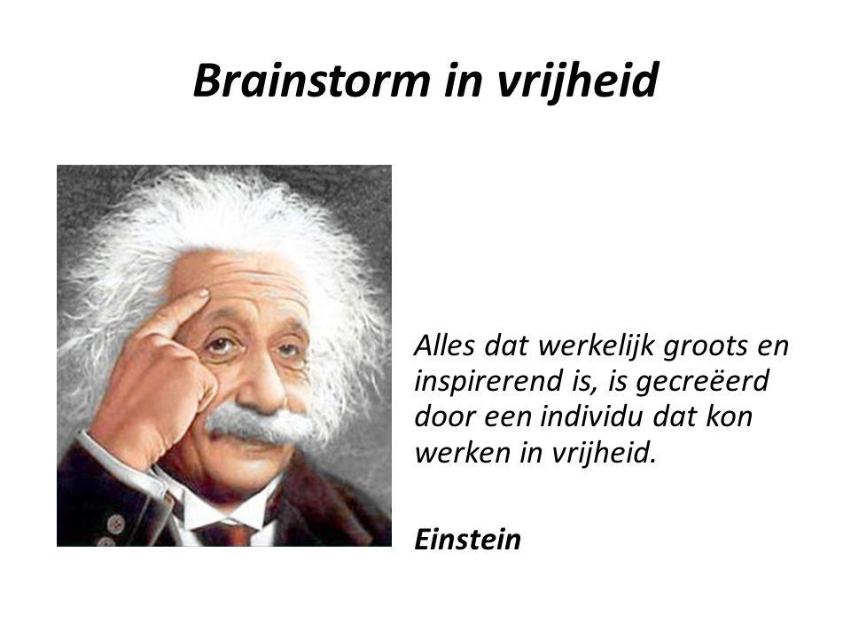 Brainstorm in vrijheid Alles dat werkelijk groots en inspirerend is, is gecreëerd door een individu dat kon werken in vrijheid. Einstein