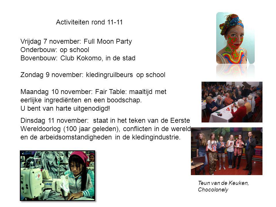 Activiteiten rond 11-11 Vrijdag 7 november: Full Moon Party Onderbouw: op school Bovenbouw: Club Kokomo, in de stad Zondag 9 november: kledingruilbeurs op school Maandag 10 november: Fair Table: maaltijd met eerlijke ingrediënten en een boodschap.