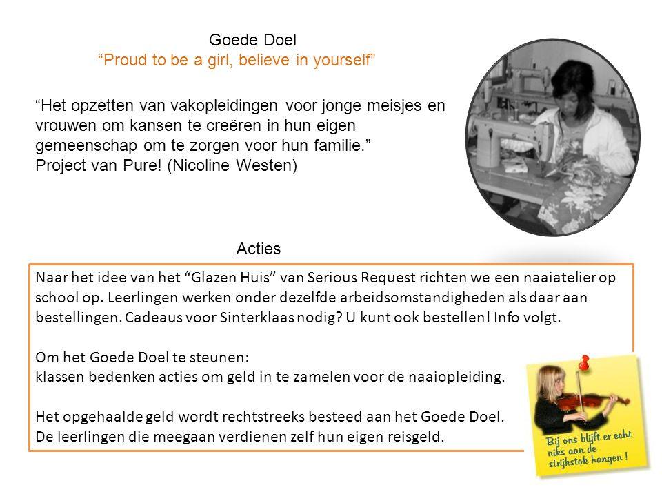 Goede Doel Proud to be a girl, believe in yourself Het opzetten van vakopleidingen voor jonge meisjes en vrouwen om kansen te creëren in hun eigen gemeenschap om te zorgen voor hun familie. Project van Pure.
