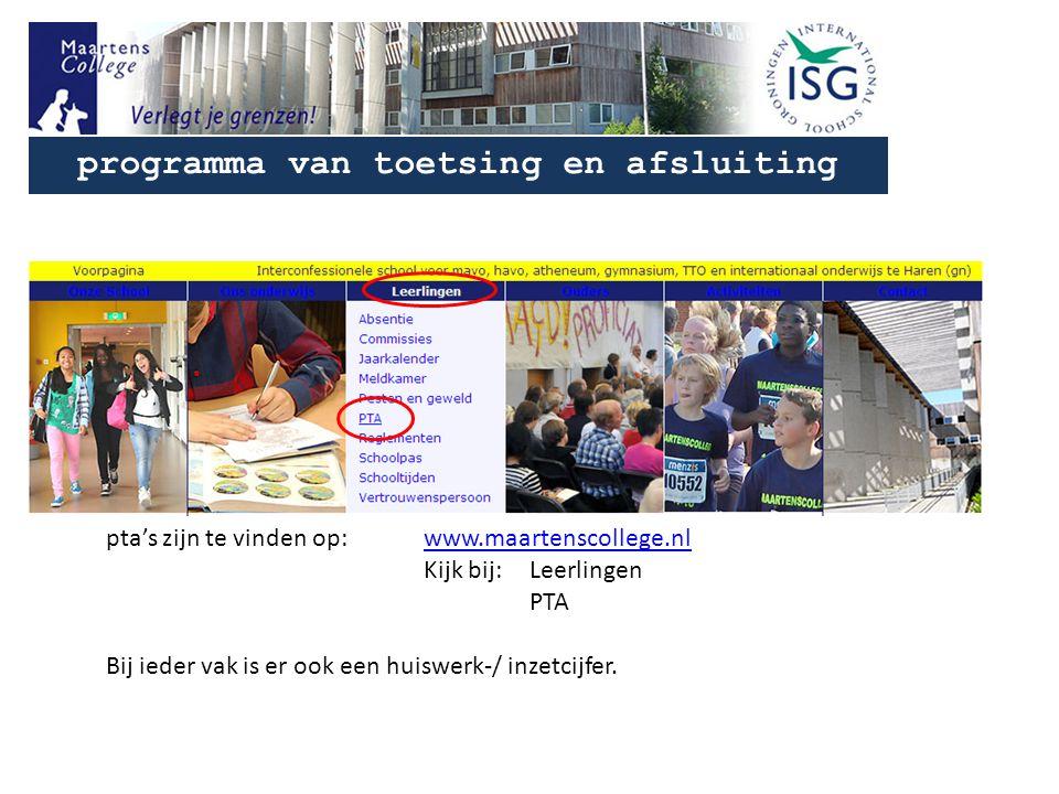 programma van toetsing en afsluiting pta's zijn te vinden op: www.maartenscollege.nlwww.maartenscollege.nl Kijk bij: Leerlingen PTA Bij ieder vak is er ook een huiswerk-/ inzetcijfer.