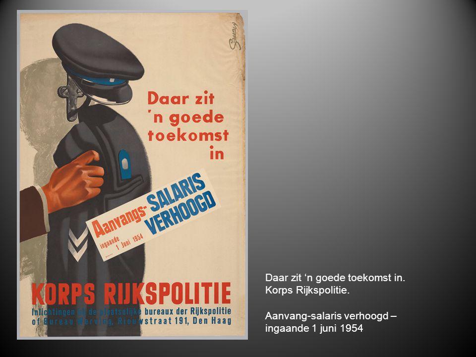 Daar zit 'n goede toekomst in. Korps Rijkspolitie. Aanvang-salaris verhoogd – ingaande 1 juni 1954