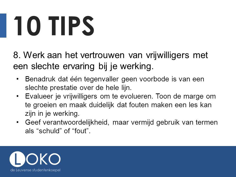 10 TIPS 8. Werk aan het vertrouwen van vrijwilligers met een slechte ervaring bij je werking. Benadruk dat één tegenvaller geen voorbode is van een sl