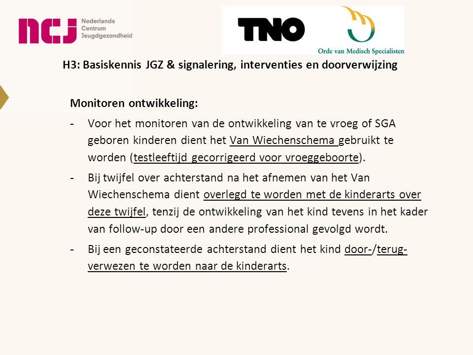 Monitoren ontwikkeling: -Voor het monitoren van de ontwikkeling van te vroeg of SGA geboren kinderen dient het Van Wiechenschema gebruikt te worden (testleeftijd gecorrigeerd voor vroeggeboorte).