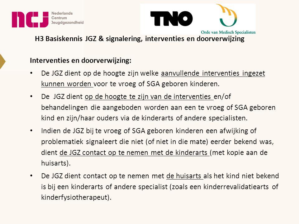 Interventies en doorverwijzing: De JGZ dient op de hoogte zijn welke aanvullende interventies ingezet kunnen worden voor te vroeg of SGA geboren kinderen.