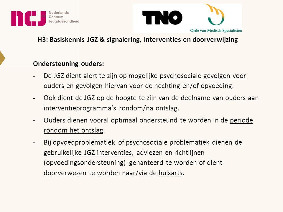 Ondersteuning ouders: -De JGZ dient alert te zijn op mogelijke psychosociale gevolgen voor ouders en gevolgen hiervan voor de hechting en/of opvoeding.