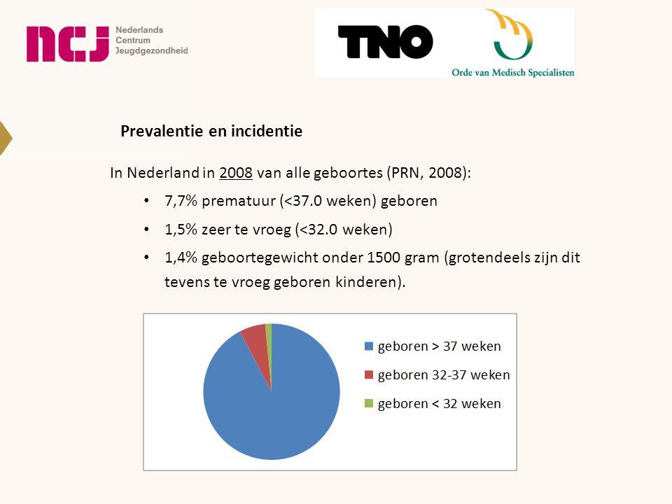 Prevalentie en incidentie In Nederland in 2008 van alle geboortes (PRN, 2008): 7,7% prematuur (<37.0 weken) geboren 1,5% zeer te vroeg (<32.0 weken) 1,4% geboortegewicht onder 1500 gram (grotendeels zijn dit tevens te vroeg geboren kinderen)..