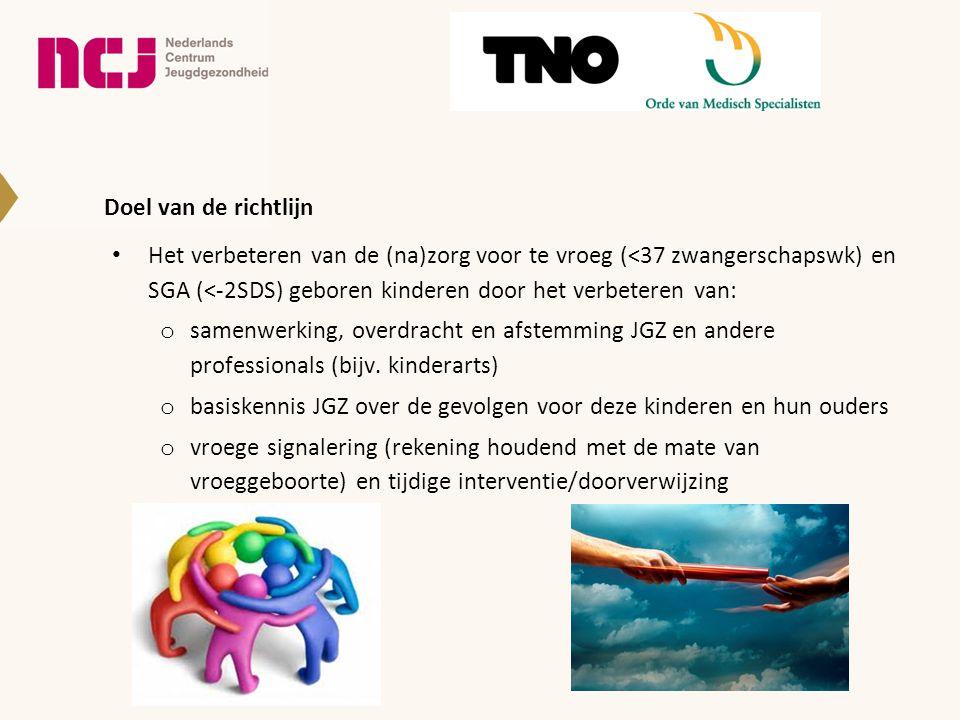 Contactinformatie Contactgegevens NCJ : centrumjeugdgezondheid@ncj.nlcentrumjeugdgezondheid@ncj.nl Contact ontwikkelaars: TNO; Sylvia van der Pal: sylvia.vanderpal@tno.nlsylvia.vanderpal@tno.nl Orde; Margreet Pols: m.pols@kims.orde.nlm.pols@kims.orde.nl Meer informatie over gevolgen vroeggeboorte en oudervereniging: www.couveuseouders.nl Financiering richtlijn: -Deze richtlijn is tot stand gekomen met financiële steun van ZonMw in het kader van het programma Richtlijnen Jeugdgezondheid