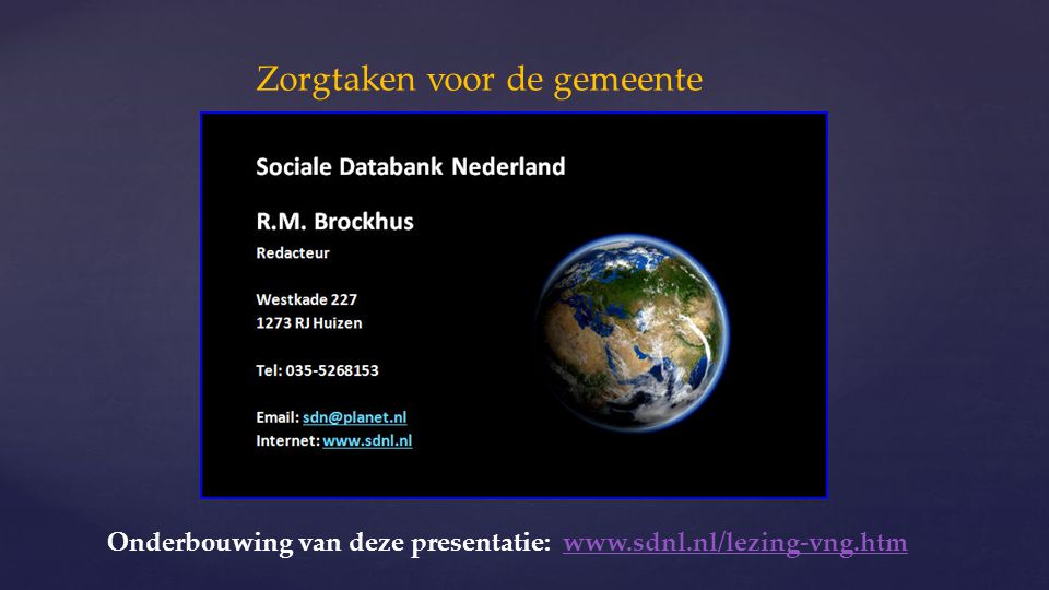 Zorgtaken voor de gemeente Onderbouwing van deze presentatie: www.sdnl.nl/lezing-vng.htmwww.sdnl.nl/lezing-vng.htm