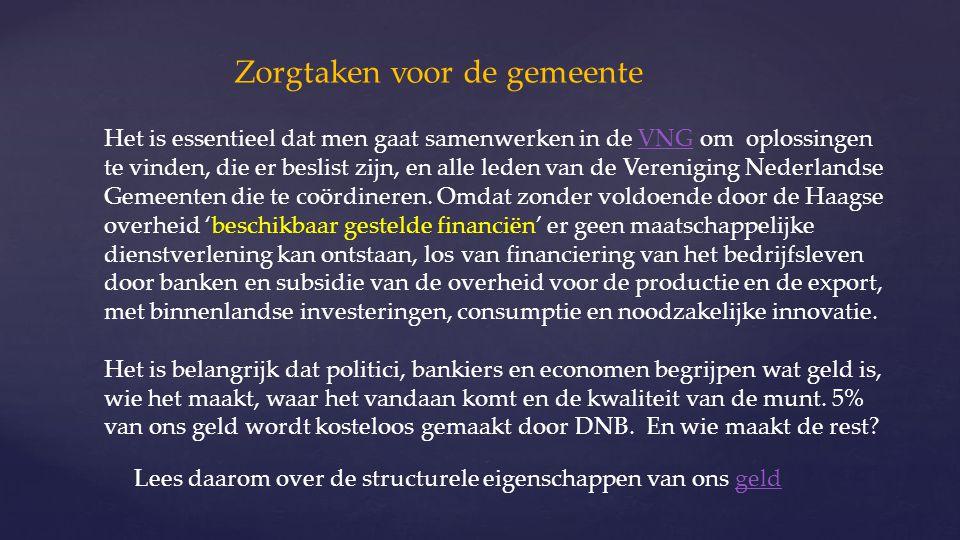 Zorgtaken voor de gemeente Het is essentieel dat men gaat samenwerken in de VNG om oplossingen te vinden, die er beslist zijn, en alle leden van de Vereniging Nederlandse Gemeenten die te coördineren.