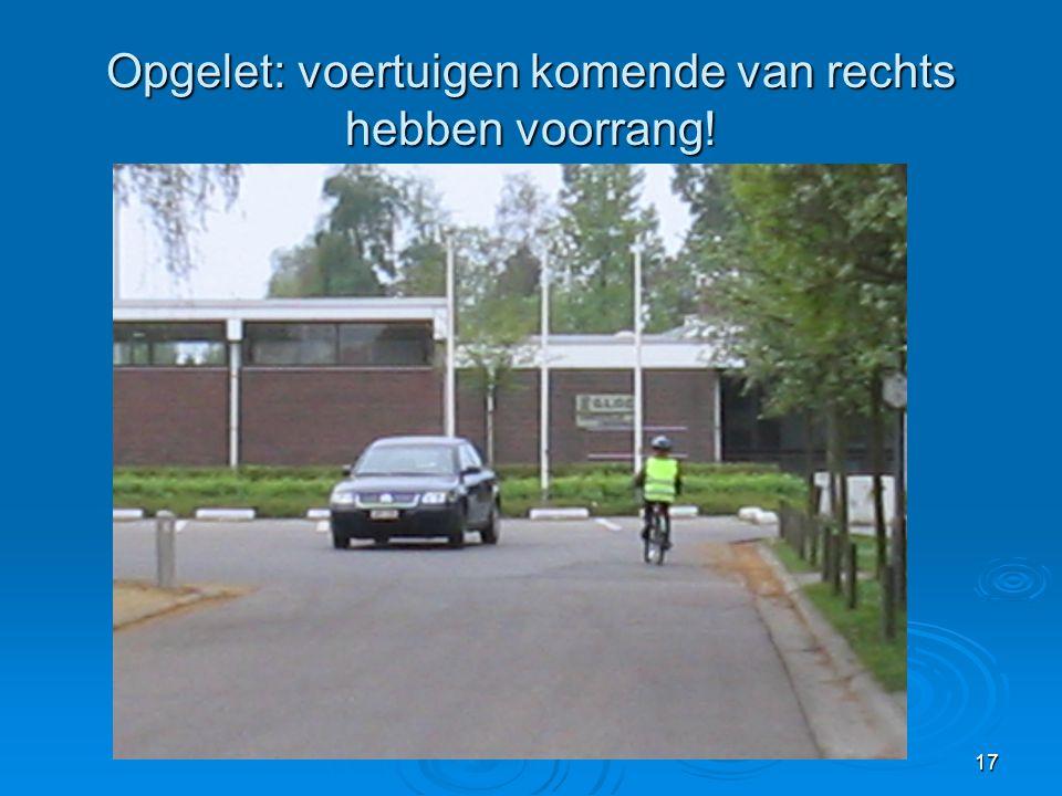 17 Opgelet: voertuigen komende van rechts hebben voorrang!