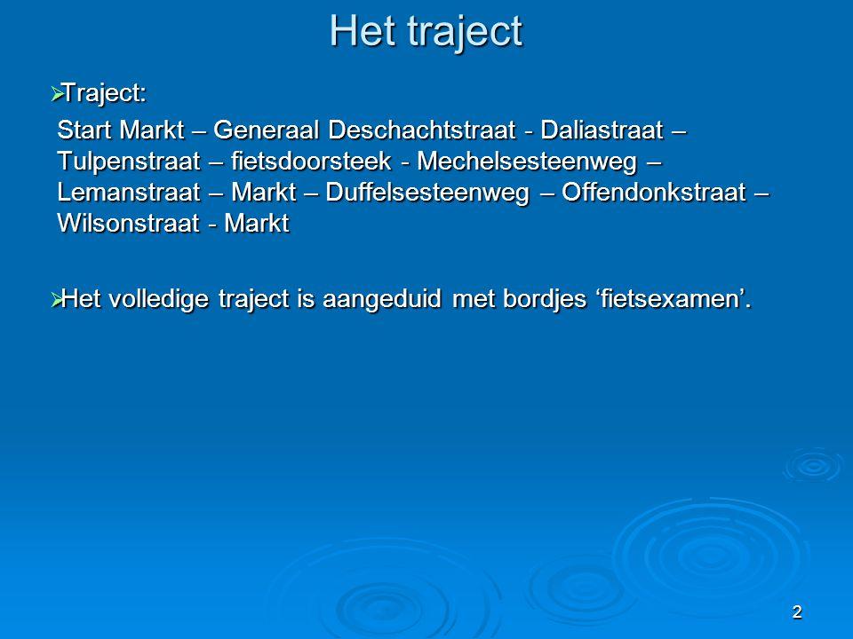 2 Het traject  Traject: Start Markt – Generaal Deschachtstraat - Daliastraat – Tulpenstraat – fietsdoorsteek - Mechelsesteenweg – Lemanstraat – Markt