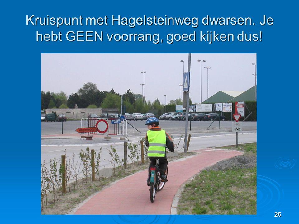 25 Kruispunt met Hagelsteinweg dwarsen. Je hebt GEEN voorrang, goed kijken dus!
