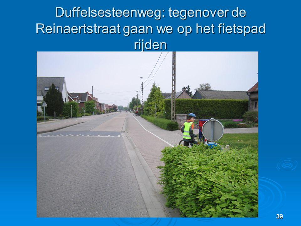 39 Duffelsesteenweg: tegenover de Reinaertstraat gaan we op het fietspad rijden
