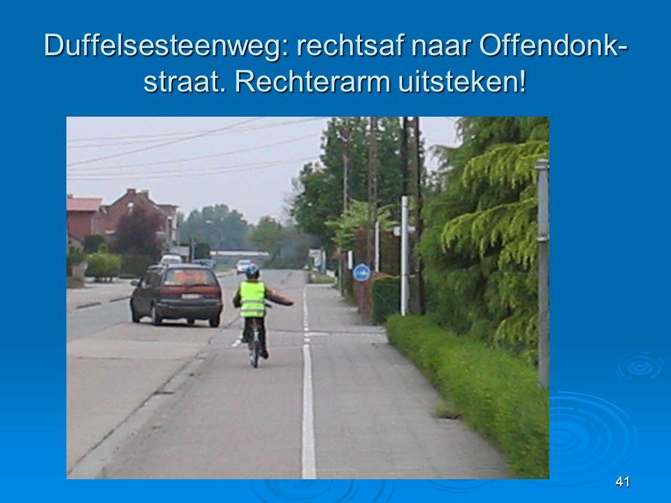 41 Duffelsesteenweg: rechtsaf naar Offendonk- straat. Rechterarm uitsteken!