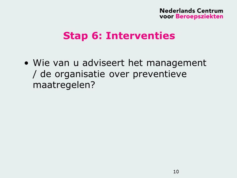 Stap 6: Interventies Wie van u adviseert het management / de organisatie over preventieve maatregelen? 10