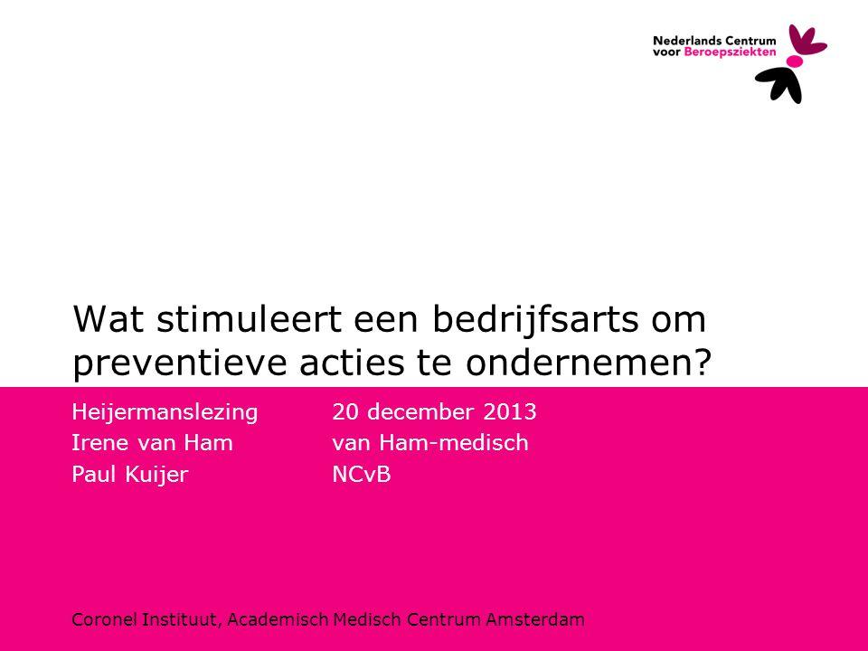 Coronel Instituut, Academisch Medisch Centrum Amsterdam Wat stimuleert een bedrijfsarts om preventieve acties te ondernemen? Heijermanslezing 20 decem