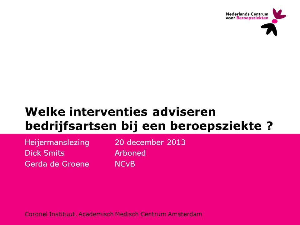 Coronel Instituut, Academisch Medisch Centrum Amsterdam Welke interventies adviseren bedrijfsartsen bij een beroepsziekte ? Heijermanslezing 20 decemb