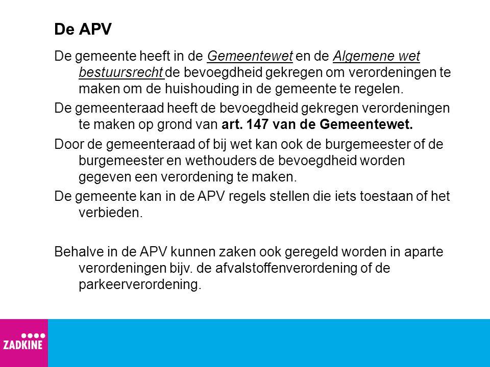De APV De gemeente heeft in de Gemeentewet en de Algemene wet bestuursrecht de bevoegdheid gekregen om verordeningen te maken om de huishouding in de