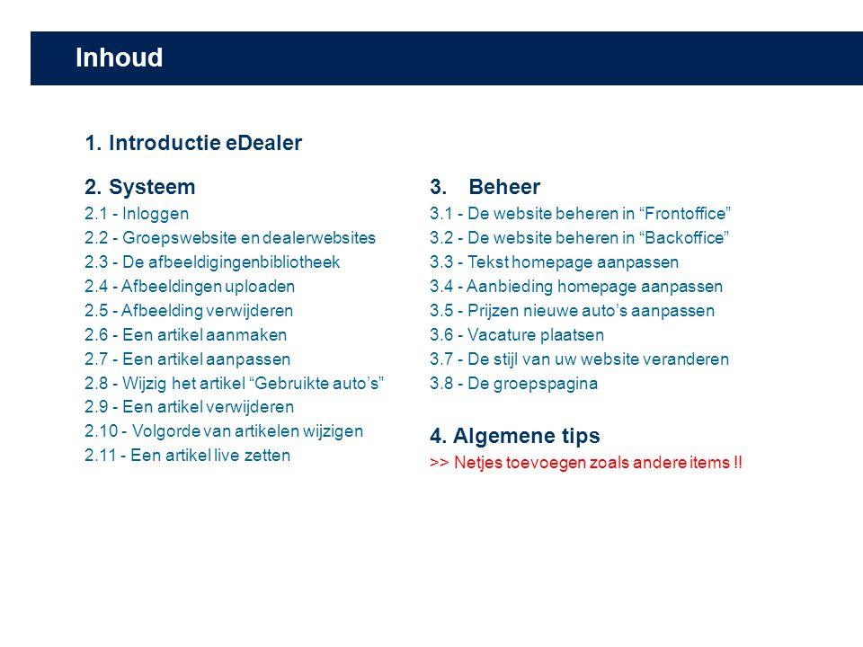 1. Introductie eDealer 2. Systeem 2.1 - Inloggen 2.2 - Groepswebsite en dealerwebsites 2.3 - De afbeeldigingenbibliotheek 2.4 - Afbeeldingen uploaden