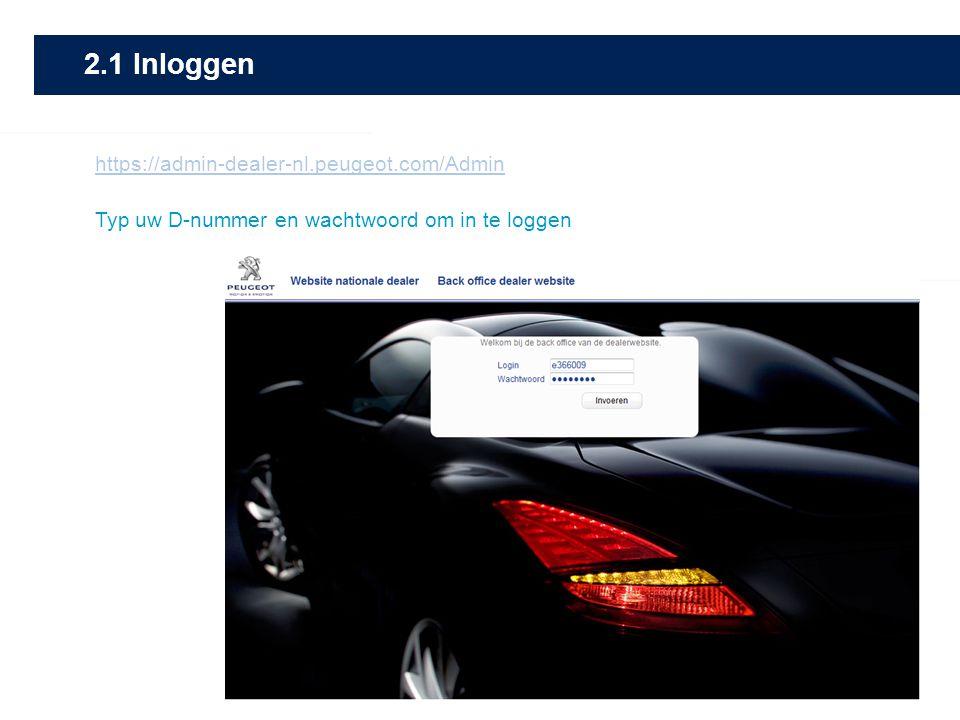 2.1 Inloggen Typ uw D-nummer en wachtwoord om in te loggen https://admin-dealer-nl.peugeot.com/Admin