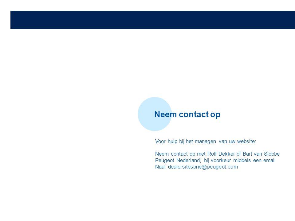 Neem contact op Voor hulp bij het managen van uw website: Neem contact op met Rolf Dekker of Bart van Slobbe Peugeot Nederland, bij voorkeur middels een email Naar dealersitespne@peugeot.com