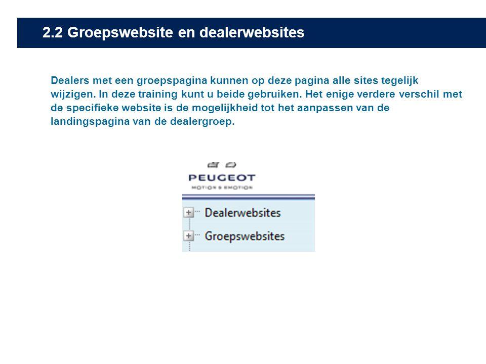 2.2 Groepswebsite en dealerwebsites Dealers met een groepspagina kunnen op deze pagina alle sites tegelijk wijzigen. In deze training kunt u beide geb
