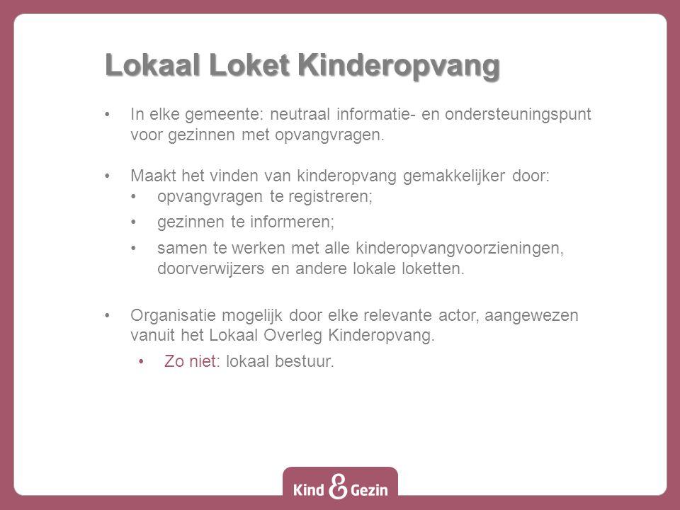 Lokaal Loket Kinderopvang In elke gemeente: neutraal informatie- en ondersteuningspunt voor gezinnen met opvangvragen.