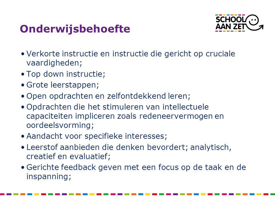 Onderwijsbehoefte Verkorte instructie en instructie die gericht op cruciale vaardigheden; Top down instructie; Grote leerstappen; Open opdrachten en zelfontdekkend leren; Opdrachten die het stimuleren van intellectuele capaciteiten impliceren zoals redeneervermogen en oordeelsvorming; Aandacht voor specifieke interesses; Leerstof aanbieden die denken bevordert; analytisch, creatief en evaluatief; Gerichte feedback geven met een focus op de taak en de inspanning;