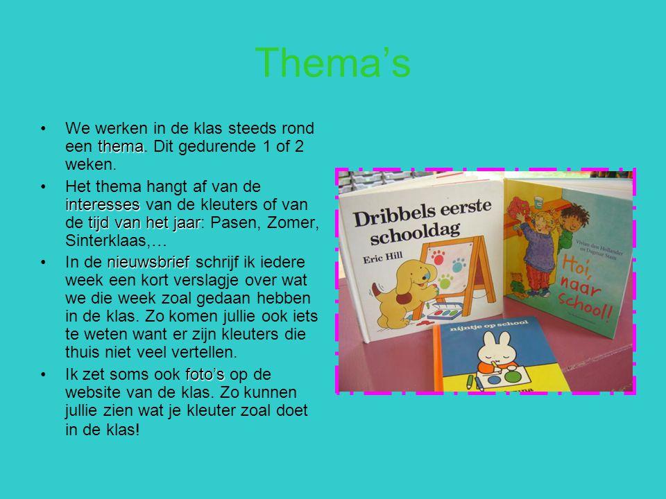 Thema's themaWe werken in de klas steeds rond een thema. Dit gedurende 1 of 2 weken. interesses tijd van het jaarHet thema hangt af van de interesses